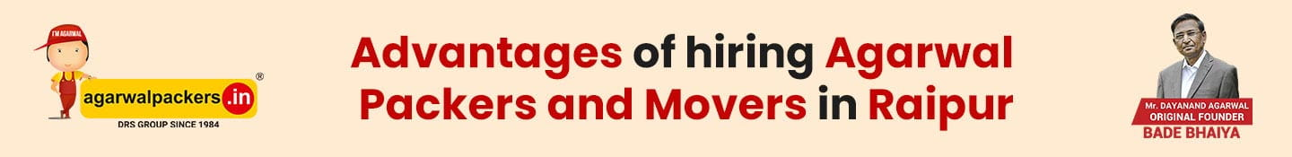 Advantages of Hiring Agarwal Packers and Movers in Raipur