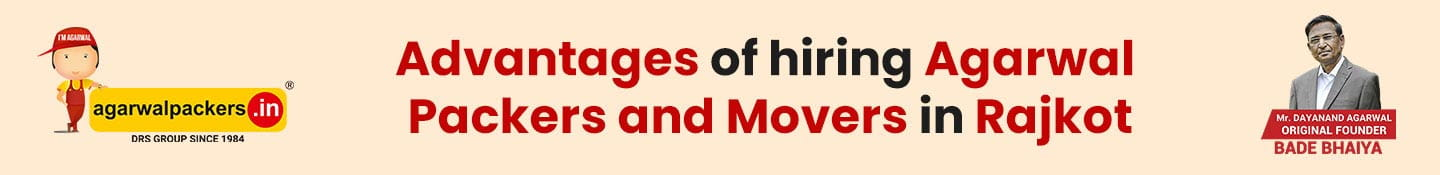 Advantages of Hiring Agarwal Packers and Movers in Rajkot