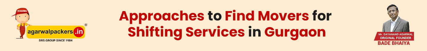 Approaches to Find Movers for Shifting Services in Gurgaon