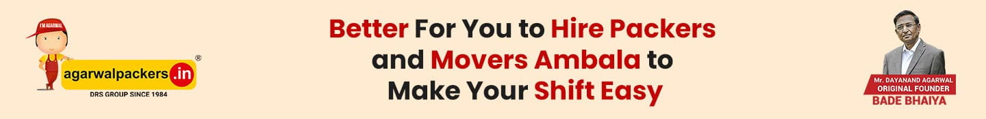 Better For You to Hire Agarwal Packers and Movers Ambala to Make Your Shifting Easy