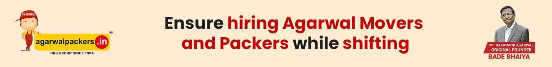 Ensure hiring Agarwal Movers and Packers while shifting