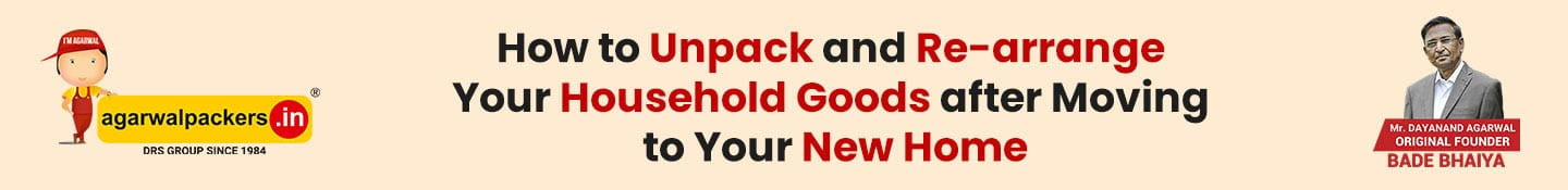 How To Unpack And Re-arrange Your Household Goods After Moving To Your New Home