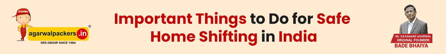 Important Things to Do for Safe Home Shifting in India