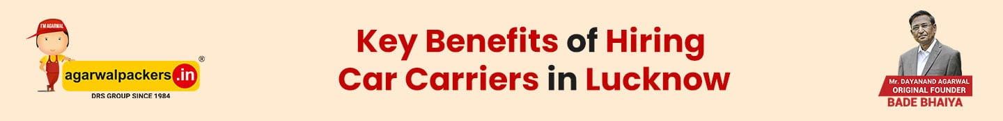 Key Benefits of Hiring Car Carriers in Lucknow