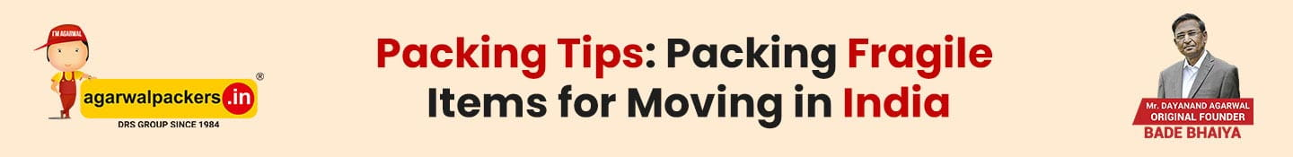 Packing Tips: Packing Fragile Items for Moving in India